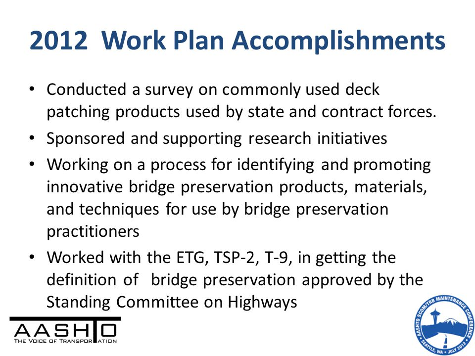 2012 Work Plan Accomplishments Conducted a survey on commonly used deck patching products used by state and contract forces. Sponsored and supporting
