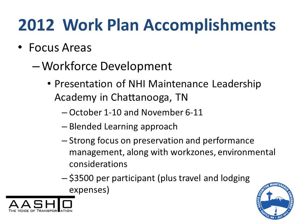 2012 Work Plan Accomplishments Focus Areas – Workforce Development Presentation of NHI Maintenance Leadership Academy in Chattanooga, TN – October 1-1