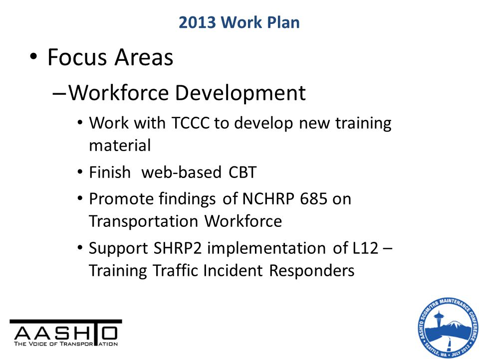 Focus Areas – Workforce Development Work with TCCC to develop new training material Finish web-based CBT Promote findings of NCHRP 685 on Transportati
