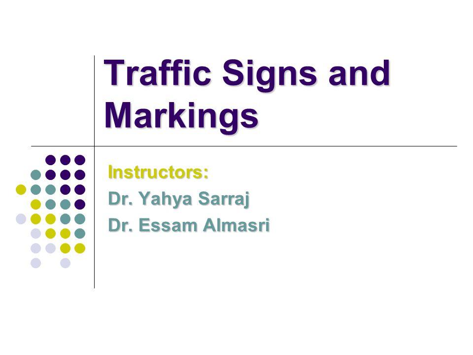 Traffic Signs and Markings Instructors: Dr. Yahya Sarraj Dr. Essam Almasri