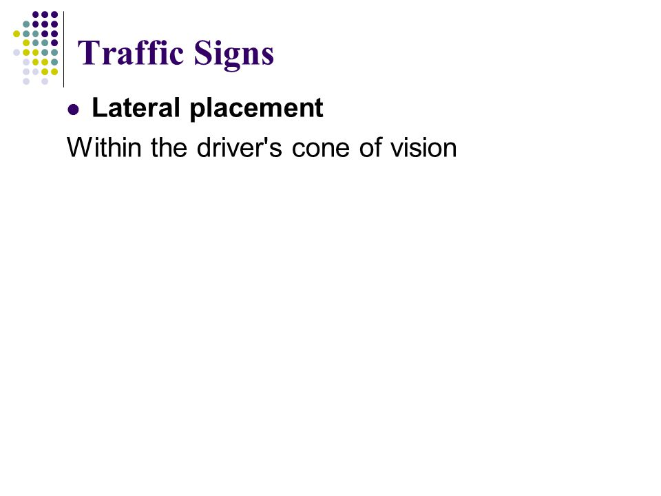 Traffic Signs Lateral placement Within the driver's cone of vision