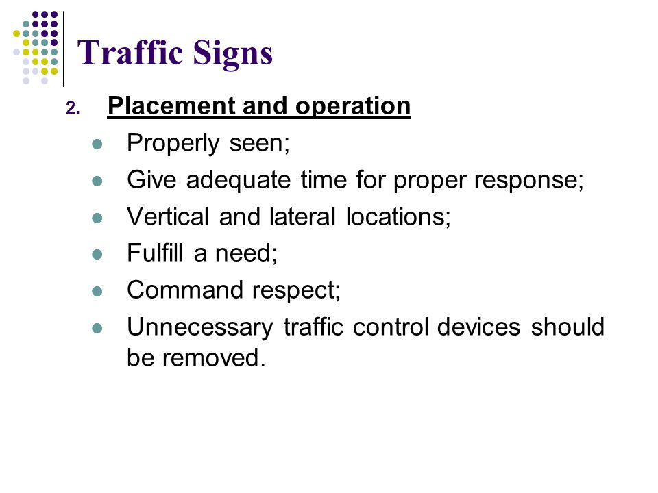 Traffic Signs 2. Placement and operation Properly seen; Give adequate time for proper response; Vertical and lateral locations; Fulfill a need; Comman