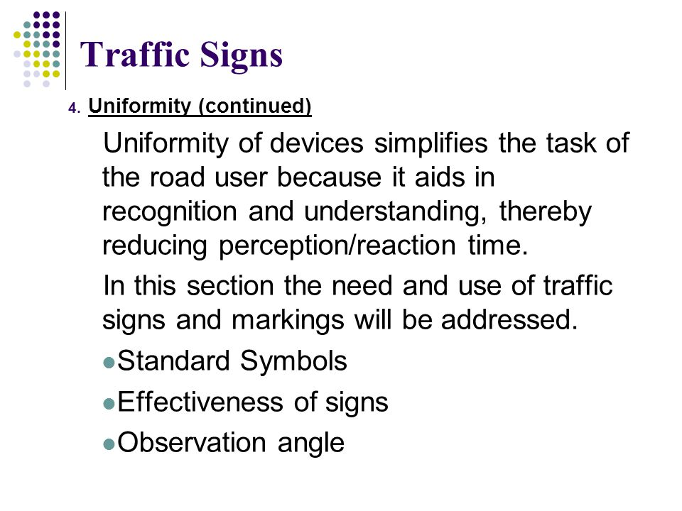 Traffic Signs 4. Uniformity (continued) Uniformity of devices simplifies the task of the road user because it aids in recognition and understanding, t