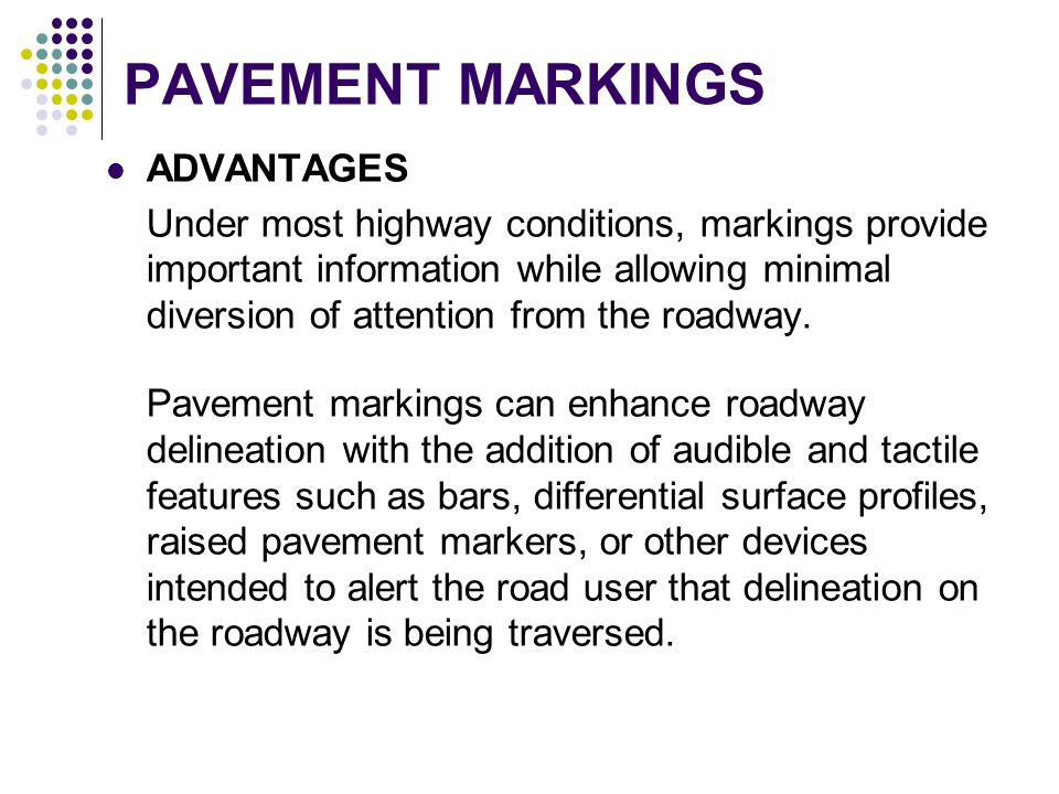 PAVEMENT MARKINGS ADVANTAGES Under most highway conditions, markings provide important information while allowing minimal diversion of attention from