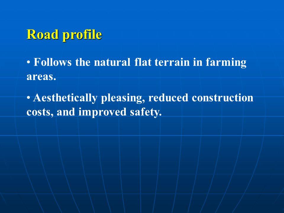 Road profile Follows the natural flat terrain in farming areas.
