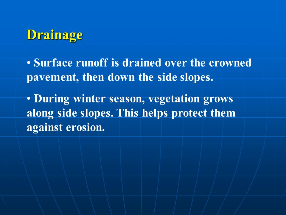 Drainage Surface runoff is drained over the crowned pavement, then down the side slopes. During winter season, vegetation grows along side slopes. Thi