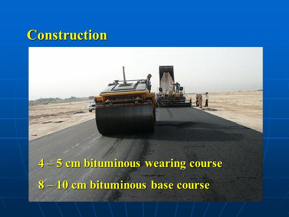 Construction 4 – 5 cm bituminous wearing course 8 – 10 cm bituminous base course