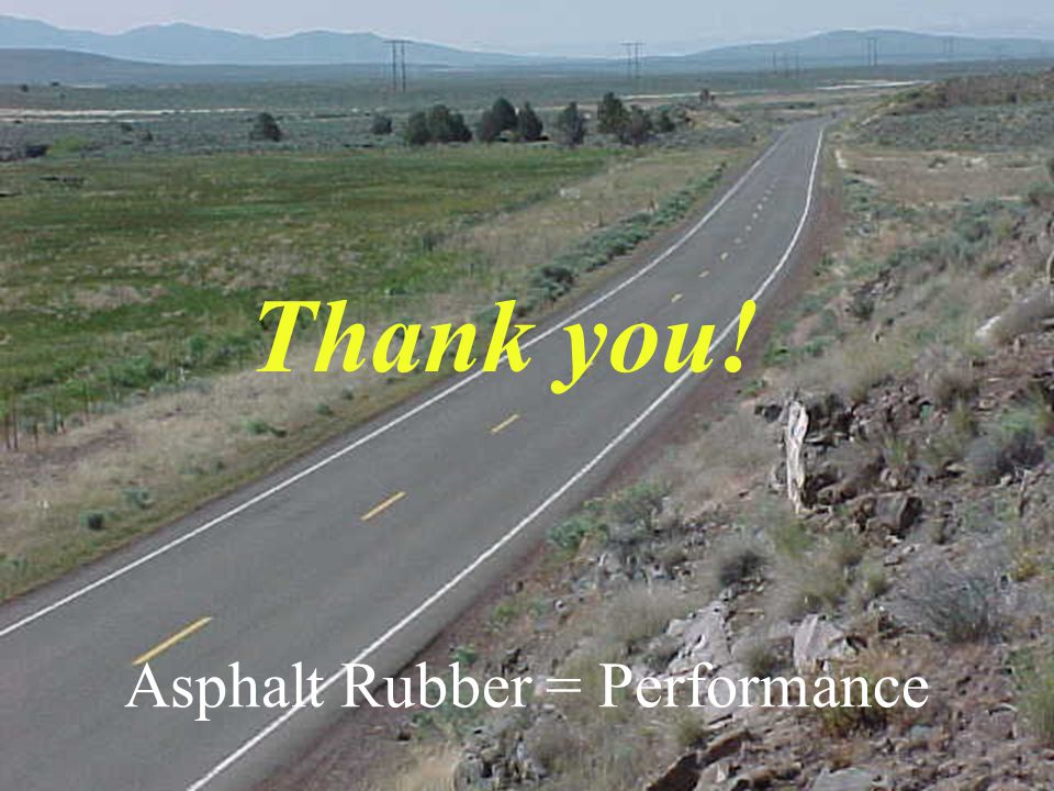 Asphalt Rubber = Performance Thank you!