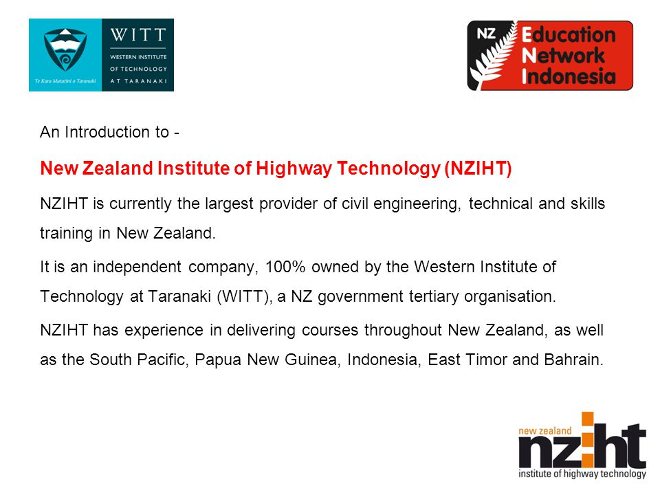 An Introduction to - New Zealand Institute of Highway Technology (NZIHT) NZIHT is currently the largest provider of civil engineering, technical and skills training in New Zealand.