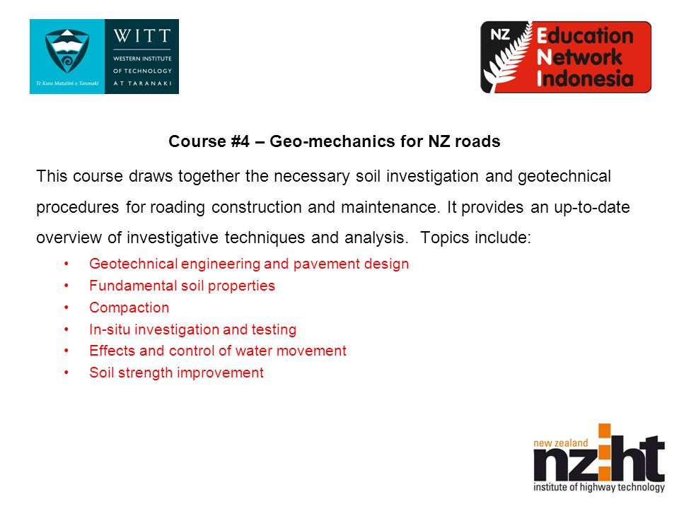 Course #4 – Geo-mechanics for NZ roads This course draws together the necessary soil investigation and geotechnical procedures for roading construction and maintenance.