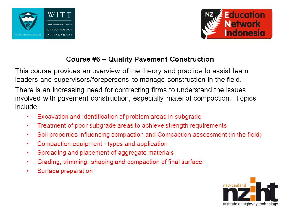 Course #6 – Quality Pavement Construction This course provides an overview of the theory and practice to assist team leaders and supervisors/forepersons to manage construction in the field.