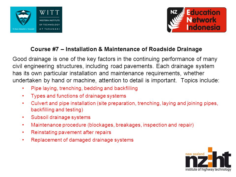 Course #7 – Installation & Maintenance of Roadside Drainage Good drainage is one of the key factors in the continuing performance of many civil engineering structures, including road pavements.