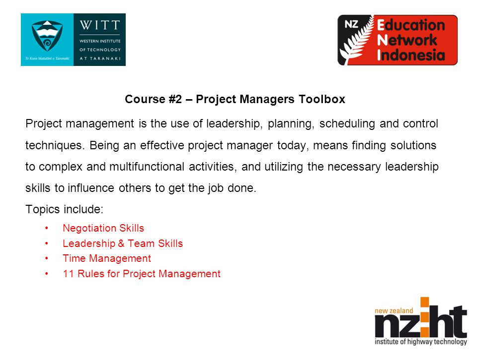 Course #2 – Project Managers Toolbox Project management is the use of leadership, planning, scheduling and control techniques.