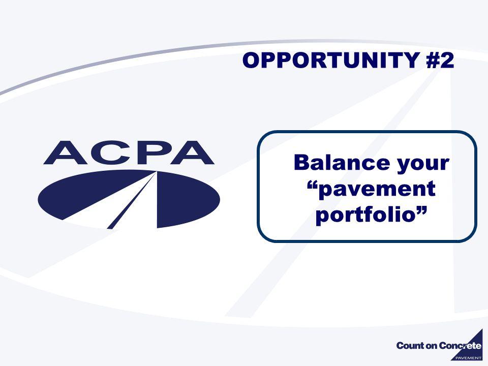 OPPORTUNITY #2 Balance your pavement portfolio