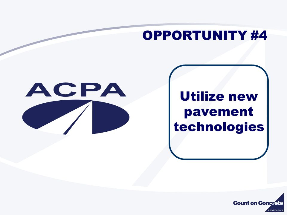 OPPORTUNITY #4 Utilize new pavement technologies