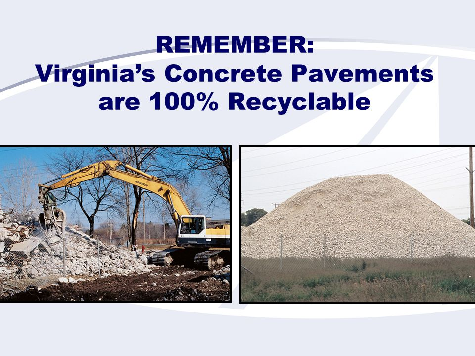 REMEMBER: Virginia's Concrete Pavements are 100% Recyclable