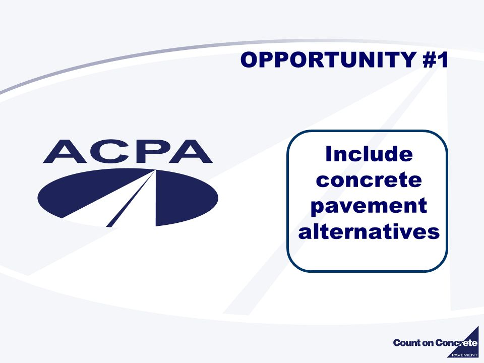 OPPORTUNITY #1 Include concrete pavement alternatives