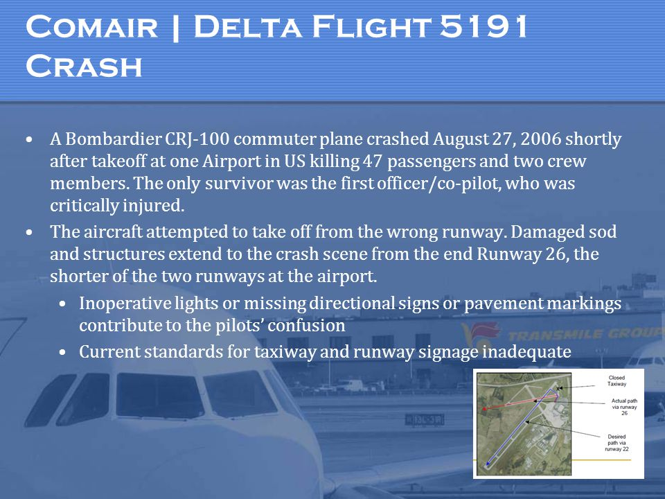 Comair | Delta Flight 5191 Crash A Bombardier CRJ-100 commuter plane crashed August 27, 2006 shortly after takeoff at one Airport in US killing 47 pas