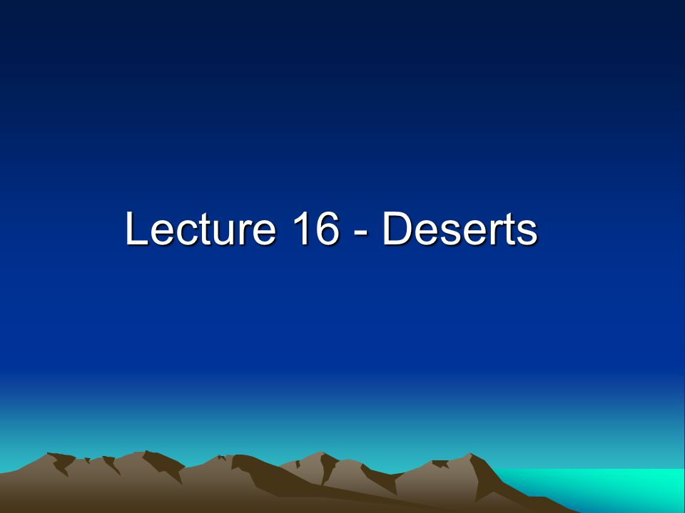Definition of Desert A desert is an area with less than 25 cm (10 inches) of annual precipitation aridity index = potential evaporation/precipitation greater than 4.0 Deserts may be cold, temperate or hot.