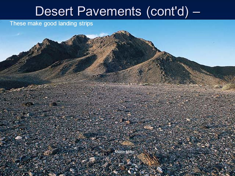 Desert Pavements (cont d) – Source: Martin Miller These make good landing strips