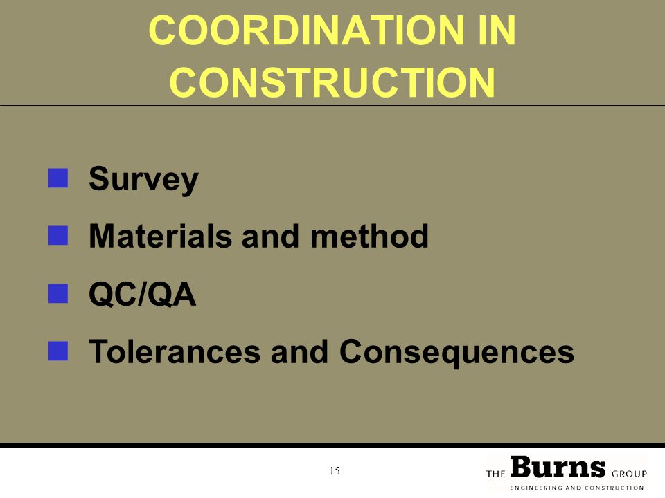 15 COORDINATION IN CONSTRUCTION Survey Materials and method QC/QA Tolerances and Consequences