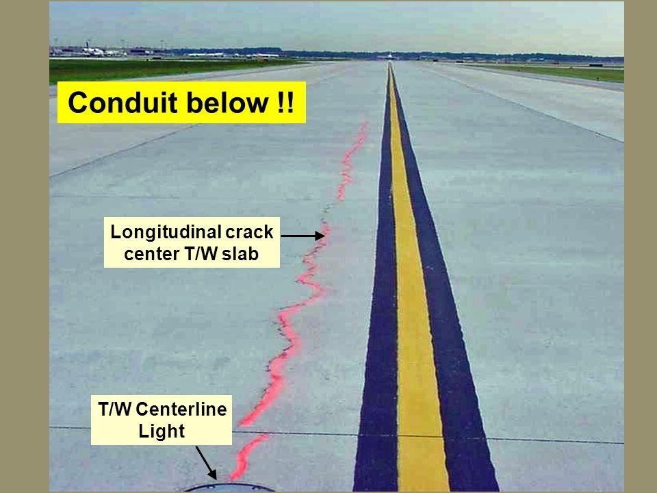 34 Longitudinal crack center T/W slab T/W Centerline Light Conduit below !!