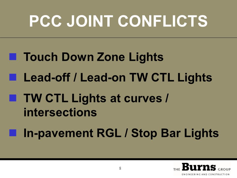 8 PCC JOINT CONFLICTS Touch Down Zone Lights Lead-off / Lead-on TW CTL Lights TW CTL Lights at curves / intersections In-pavement RGL / Stop Bar Lights