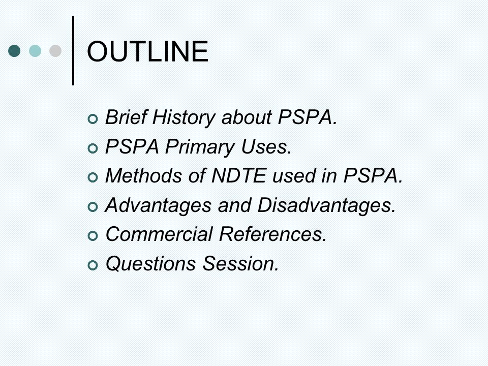 OUTLINE Brief History about PSPA. PSPA Primary Uses. Methods of NDTE used in PSPA. Advantages and Disadvantages. Commercial References. Questions Sess