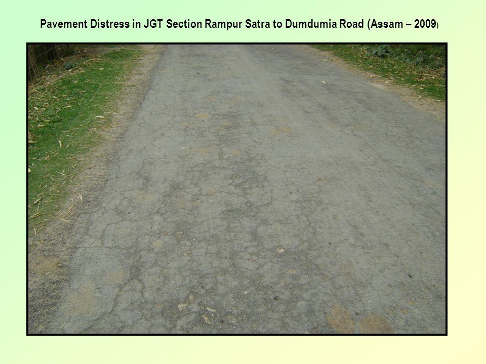 Pavement Distress in JGT Section Rampur Satra to Dumdumia Road (Assam – 2009 )