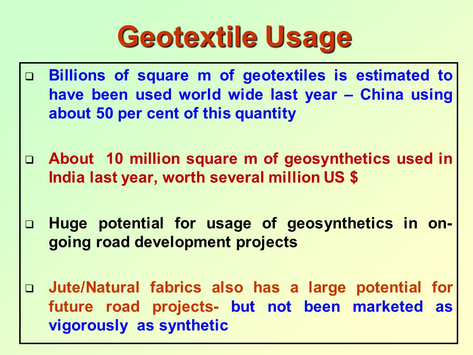 Geotextile Usage  Billions of square m of geotextiles is estimated to have been used world wide last year – China using about 50 per cent of this qua