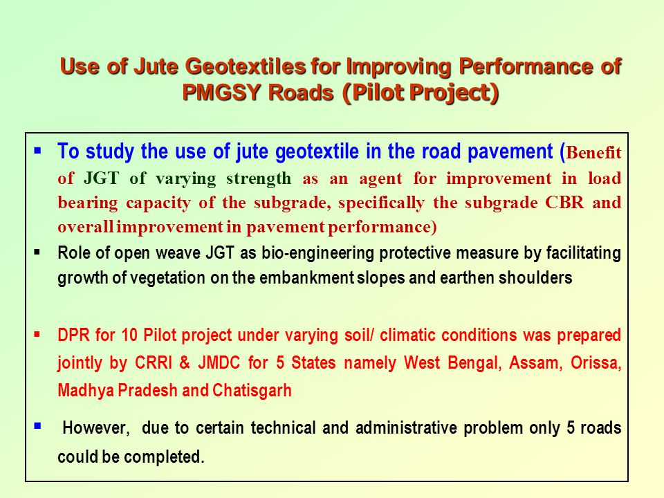  To study the use of jute geotextile in the road pavement ( Benefit of JGT of varying strength as an agent for improvement in load bearing capacity o