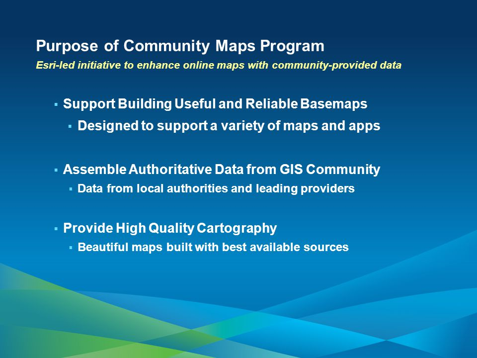 Added a New Participation Model - Vectors New World Topographic Map Design Dynamic Contributor Attribution Issue Reporting Gearing up to support: Community Content in More Basemaps Value Added Services What's New with Community Maps Program.