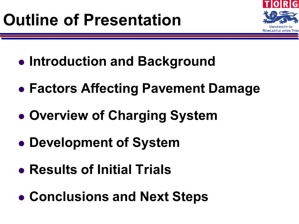 Outline of Presentation Introduction and Background Factors Affecting Pavement Damage Overview of Charging System Development of System Results of Initial Trials Conclusions and Next Steps