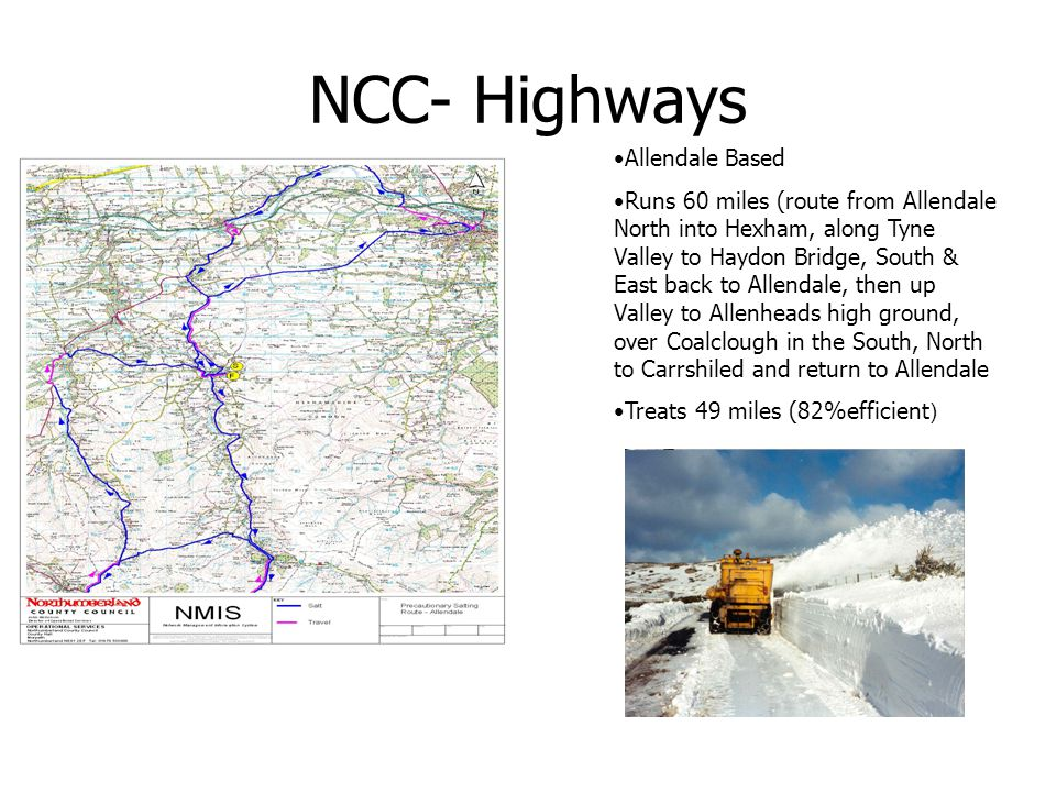 NCC- Highways Allendale Based Runs 60 miles (route from Allendale North into Hexham, along Tyne Valley to Haydon Bridge, South & East back to Allendal