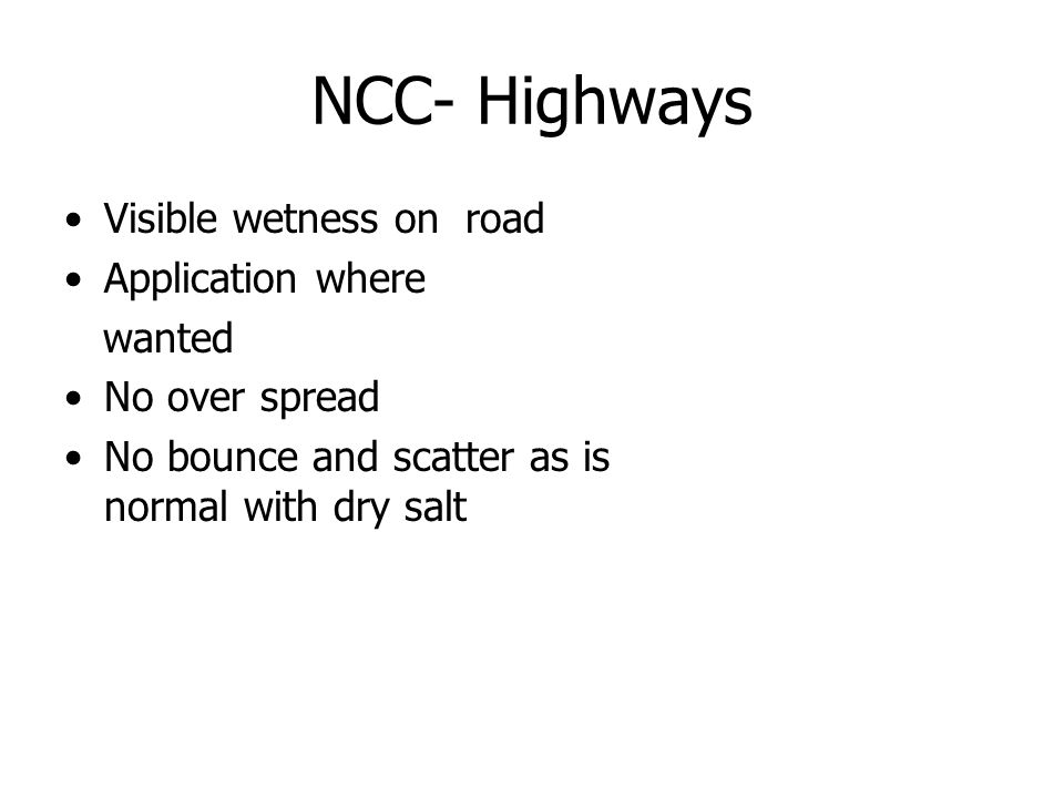 NCC- Highways Visible wetness on road Application where wanted No over spread No bounce and scatter as is normal with dry salt