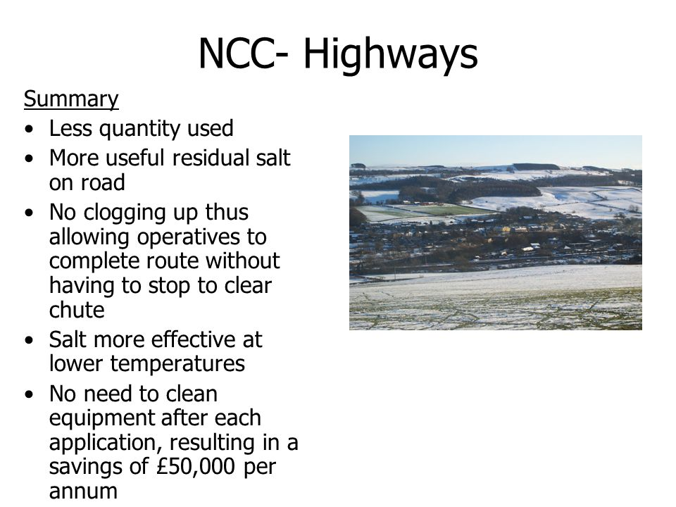 NCC- Highways Summary Less quantity used More useful residual salt on road No clogging up thus allowing operatives to complete route without having to