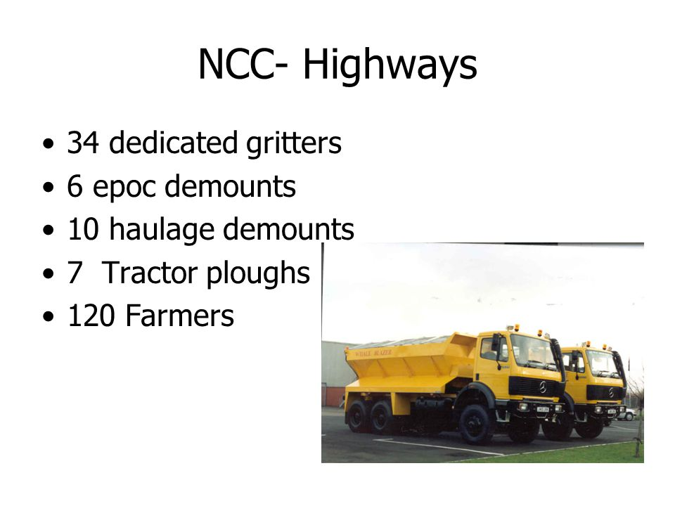 NCC- Highways 34 dedicated gritters 6 epoc demounts 10 haulage demounts 7 Tractor ploughs 120 Farmers