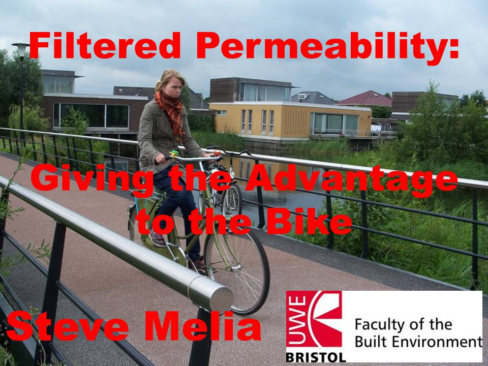 Filtered Permeability: Giving the Advantage to the Bike Steve Melia