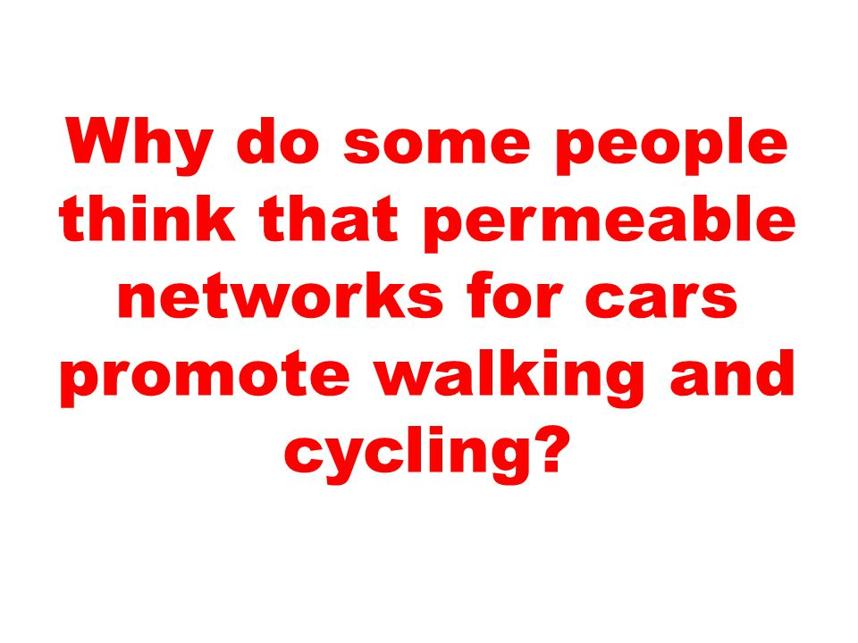 Why do some people think that permeable networks for cars promote walking and cycling