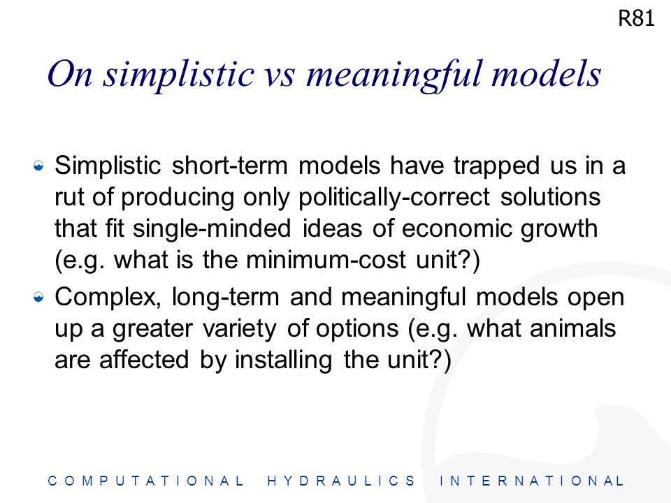 C O M P U T A T I O N A L H Y D R A U L I C S I N T E R N A T I O N A L Simplistic short-term models have trapped us in a rut of producing only politically-correct solutions that fit single-minded ideas of economic growth (e.g.