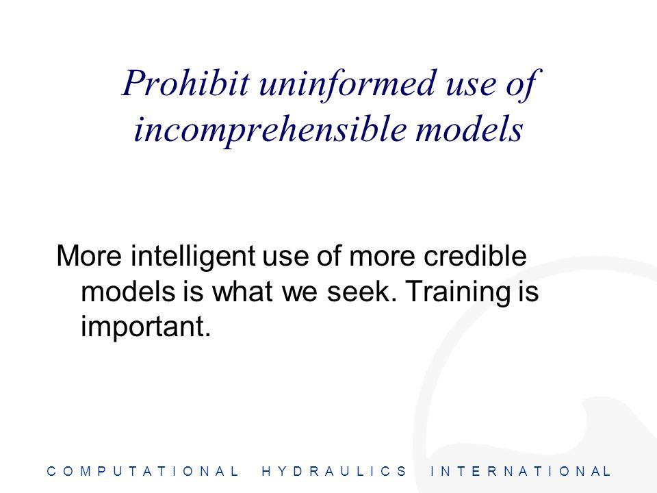 C O M P U T A T I O N A L H Y D R A U L I C S I N T E R N A T I O N A L Prohibit uninformed use of incomprehensible models More intelligent use of mor