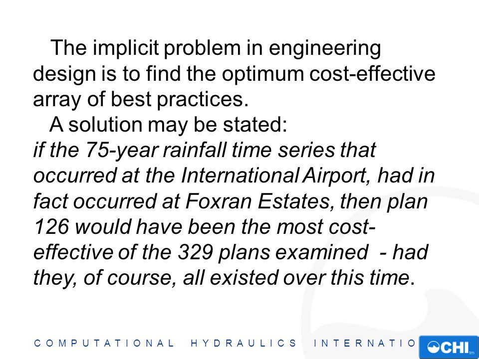 C O M P U T A T I O N A L H Y D R A U L I C S I N T E R N A T I O N A L The implicit problem in engineering design is to find the optimum cost-effecti