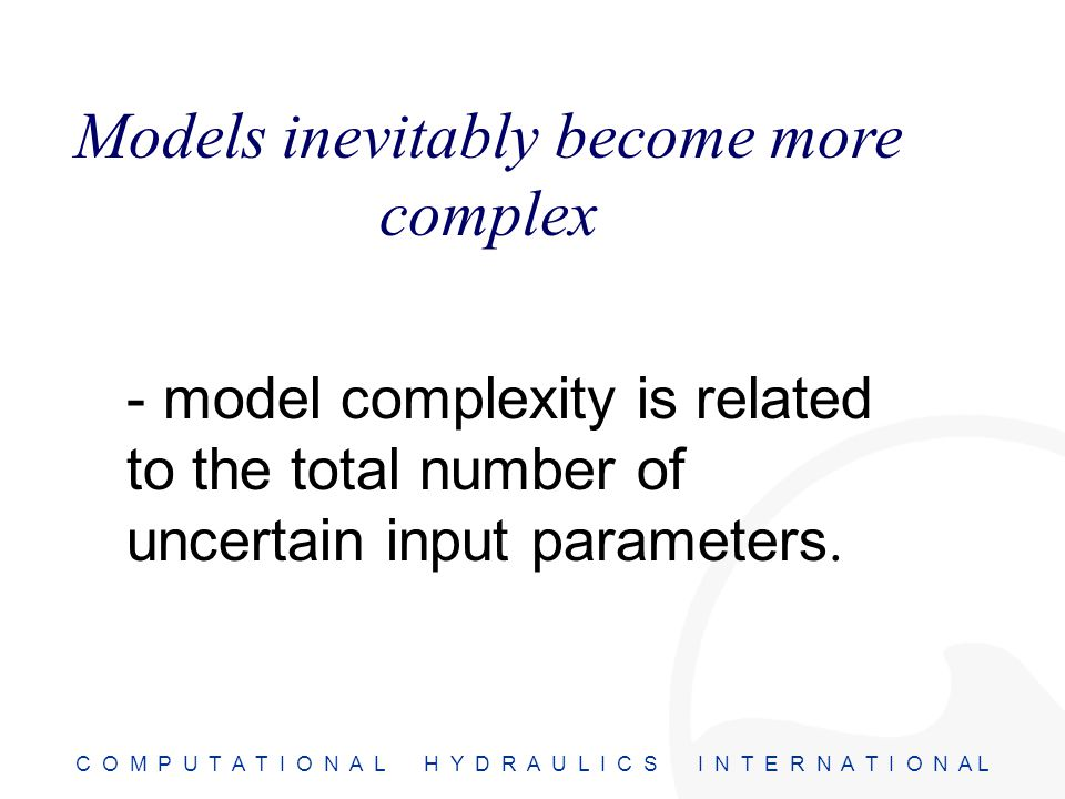 C O M P U T A T I O N A L H Y D R A U L I C S I N T E R N A T I O N A L - model complexity is related to the total number of uncertain input parameter