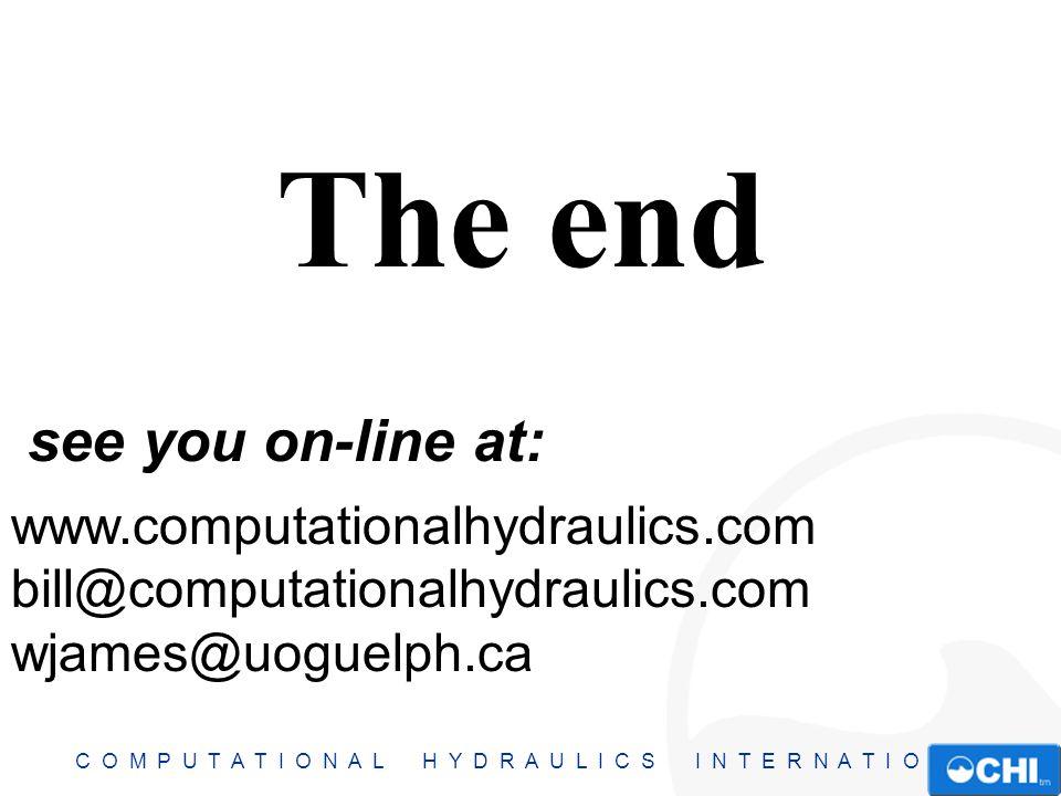 C O M P U T A T I O N A L H Y D R A U L I C S I N T E R N A T I O N A L The end www.computationalhydraulics.com bill@computationalhydraulics.com wjame