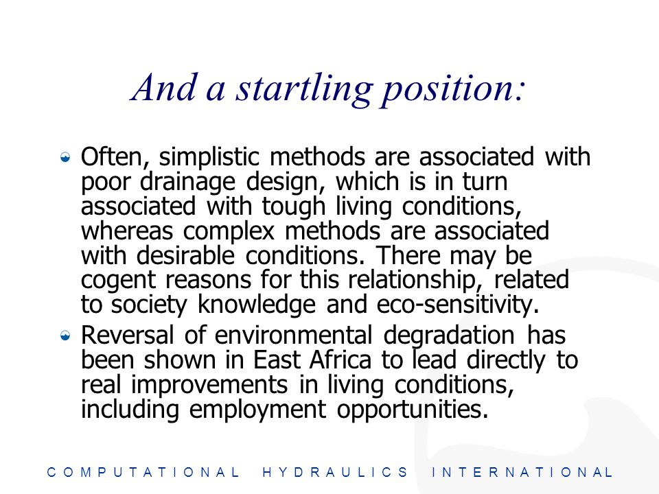 C O M P U T A T I O N A L H Y D R A U L I C S I N T E R N A T I O N A L And a startling position: Often, simplistic methods are associated with poor d