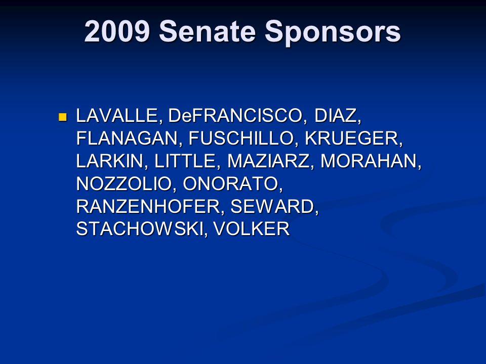 2009 Senate Sponsors LAVALLE, DeFRANCISCO, DIAZ, FLANAGAN, FUSCHILLO, KRUEGER, LARKIN, LITTLE, MAZIARZ, MORAHAN, NOZZOLIO, ONORATO, RANZENHOFER, SEWARD, STACHOWSKI, VOLKER LAVALLE, DeFRANCISCO, DIAZ, FLANAGAN, FUSCHILLO, KRUEGER, LARKIN, LITTLE, MAZIARZ, MORAHAN, NOZZOLIO, ONORATO, RANZENHOFER, SEWARD, STACHOWSKI, VOLKER