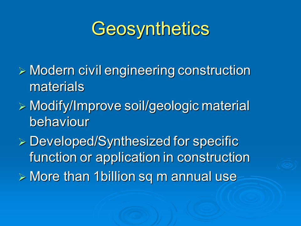Geosynthetics – the functions  Separation  Drainage  Filtration  Reinforcement  Moisture barrier  Cushion