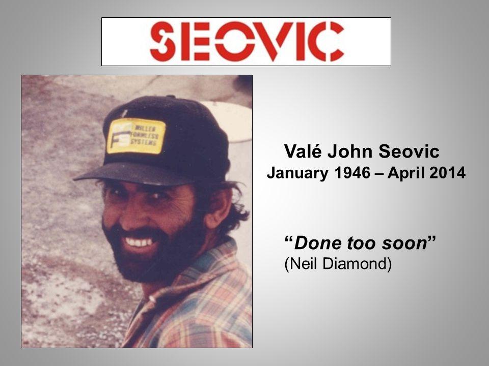 Valé John Seovic Done too soon (Neil Diamond) January 1946 – April 2014