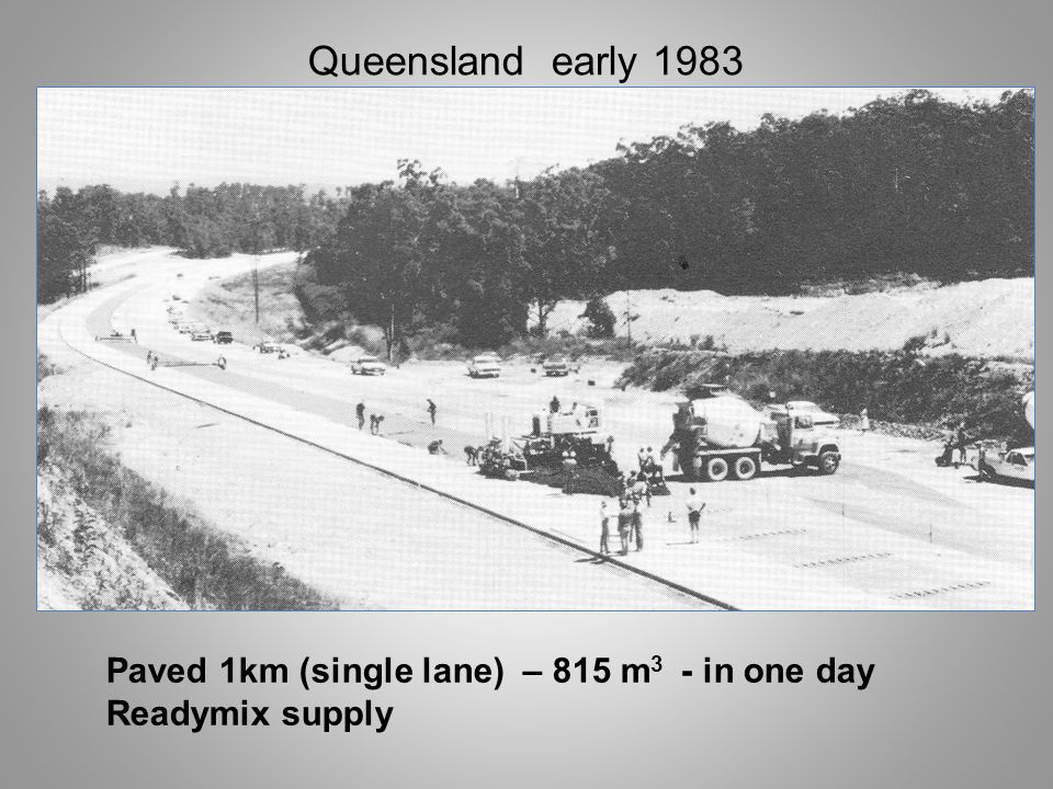 Queensland early 1983 Paved 1km (single lane) – 815 m 3 - in one day Readymix supply