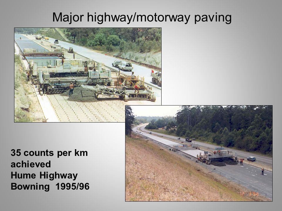 Major highway/motorway paving 35 counts per km achieved Hume Highway Bowning 1995/96